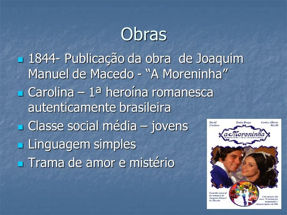Obras 1844- Publicação da obra de Joaquim Manuel de Macedo - A Moreninha 1844- Publicação da obra de Joaquim Manuel de Macedo - A Moreninha Carolina –