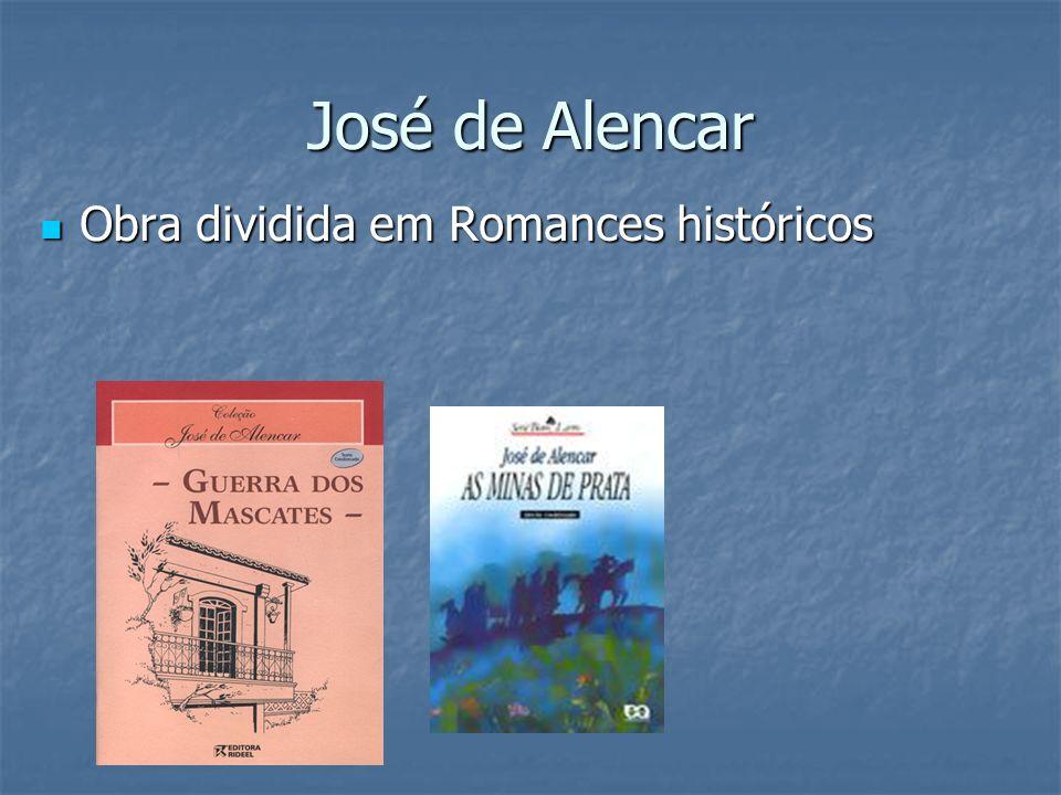 José de Alencar Obra dividida em Romances históricos Obra dividida em Romances históricos