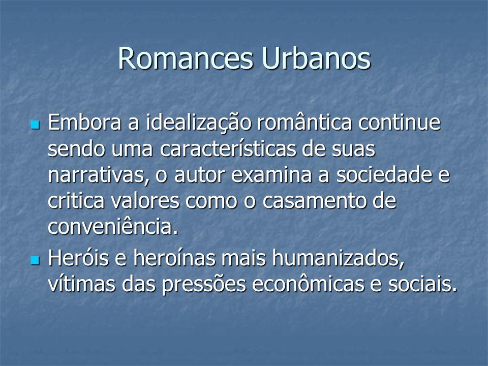 Romances Urbanos Embora a idealização romântica continue sendo uma características de suas narrativas, o autor examina a sociedade e critica valores c