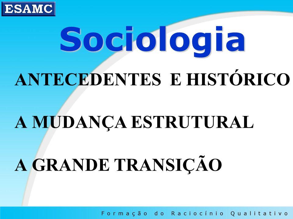 Sociologia Sociologia ANTECEDENTES E HISTÓRICO A MUDANÇA ESTRUTURAL A GRANDE TRANSIÇÃO