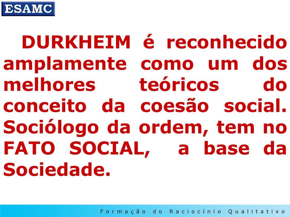 DURKHEIM é reconhecido amplamente como um dos melhores teóricos do conceito da coesão social. Sociólogo da ordem, tem no FATO SOCIAL, a base da Socied