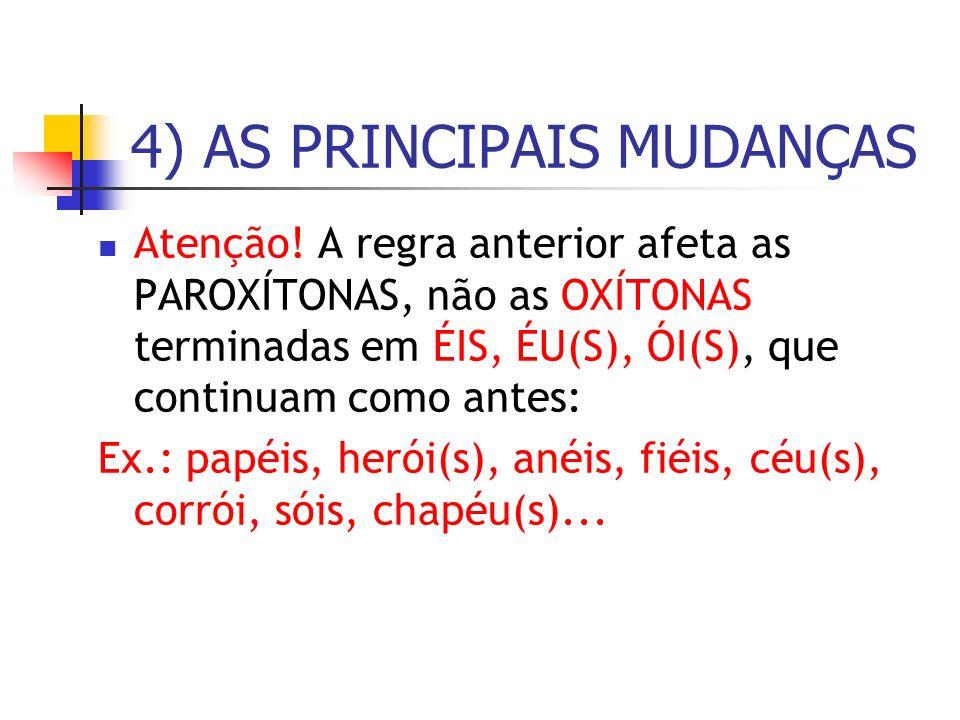 Atenção! A regra anterior afeta as PAROXÍTONAS, não as OXÍTONAS terminadas em ÉIS, ÉU(S), ÓI(S), que continuam como antes: Ex.: papéis, herói(s), anéi