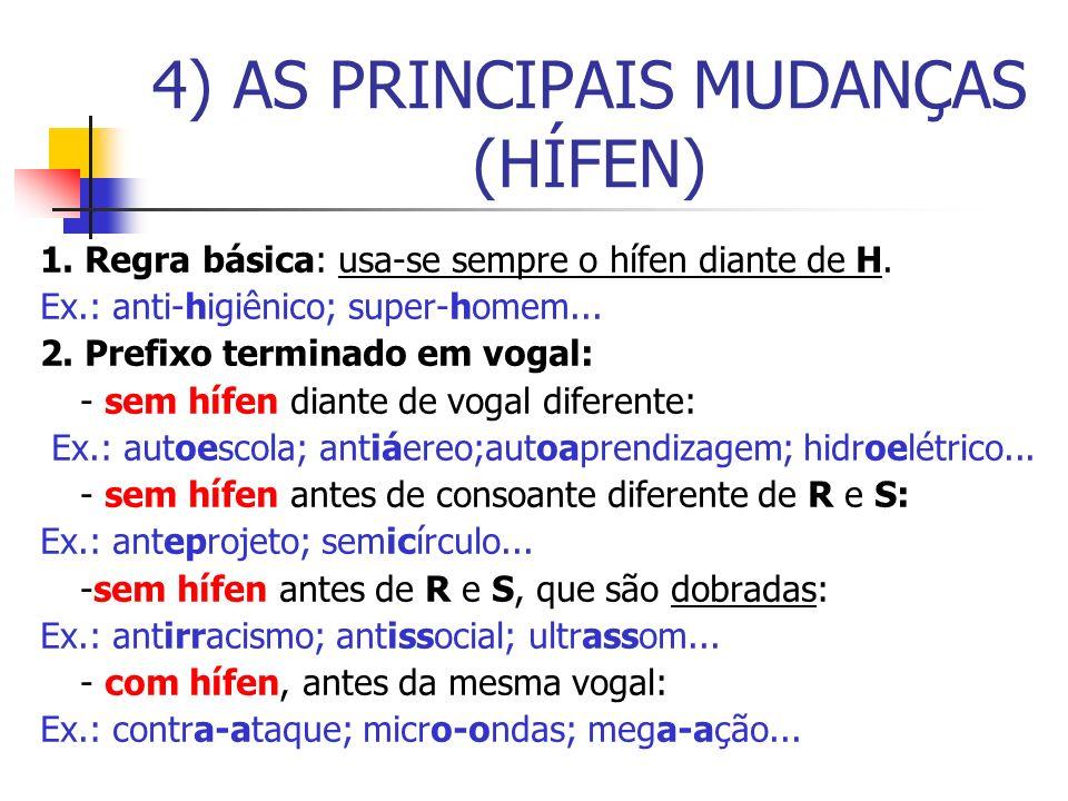 1. Regra básica: usa-se sempre o hífen diante de H. Ex.: anti-higiênico; super-homem... 2. Prefixo terminado em vogal: - sem hífen diante de vogal dif
