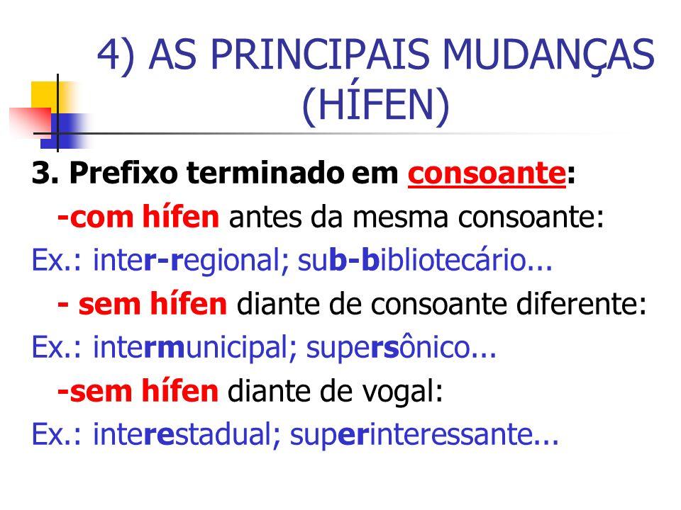 3. Prefixo terminado em consoante: -com hífen antes da mesma consoante: Ex.: inter-regional; sub-bibliotecário... - sem hífen diante de consoante dife