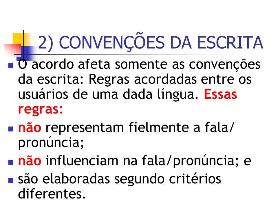 2) CONVENÇÕES DA ESCRITA O acordo afeta somente as convenções da escrita: Regras acordadas entre os usuários de uma dada língua. Essas regras: não rep