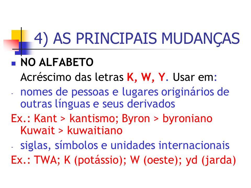 4) AS PRINCIPAIS MUDANÇAS NO ALFABETO Acréscimo das letras K, W, Y. Usar em: - nomes de pessoas e lugares originários de outras línguas e seus derivad