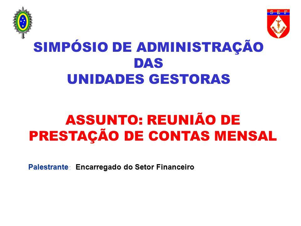 SIMPÓSIO DE ADMINISTRAÇÃO DAS UNIDADES GESTORAS ASSUNTO: REUNIÃO DE PRESTAÇÃO DE CONTAS MENSAL Palestrante: Encarregado do Setor Financeiro