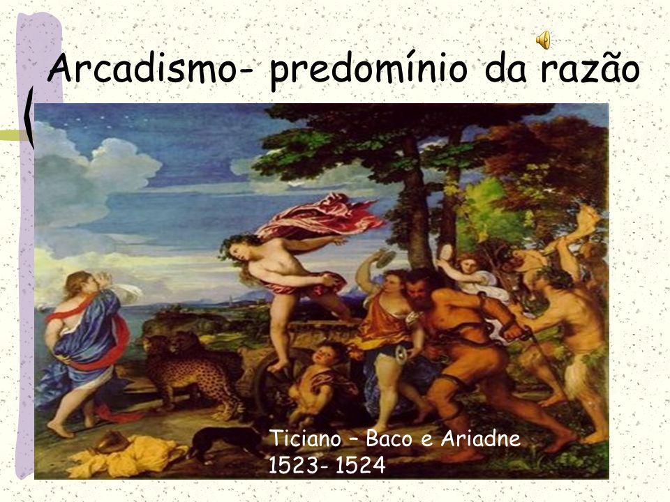 Arcadismo- predomínio da razão Ticiano – Baco e Ariadne 1523- 1524