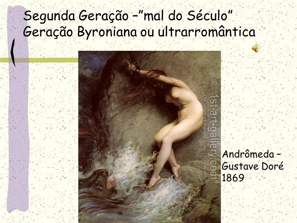 Segunda Geração –mal do Século Geração Byroniana ou ultrarromântica Andrômeda – Gustave Doré 1869