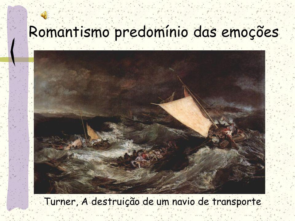 Romantismo predomínio das emoções Turner, A destruição de um navio de transporte