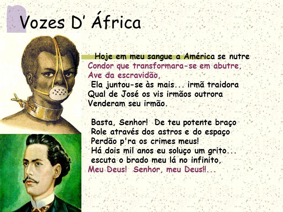 Vozes D África Hoje em meu sangue a América se nutre Condor que transformara-se em abutre, Ave da escravidão, Ela juntou-se às mais... irmã traidora Q