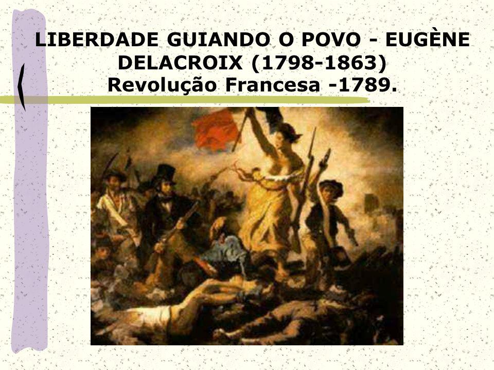 LIBERDADE GUIANDO O POVO - EUGÈNE DELACROIX (1798-1863) Revolução Francesa -1789.
