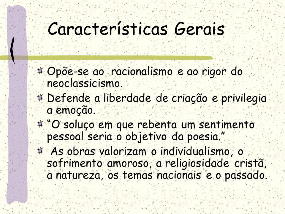 Características Gerais Opõe-se ao racionalismo e ao rigor do neoclassicismo. Defende a liberdade de criação e privilegia a emoção. O soluço em que reb