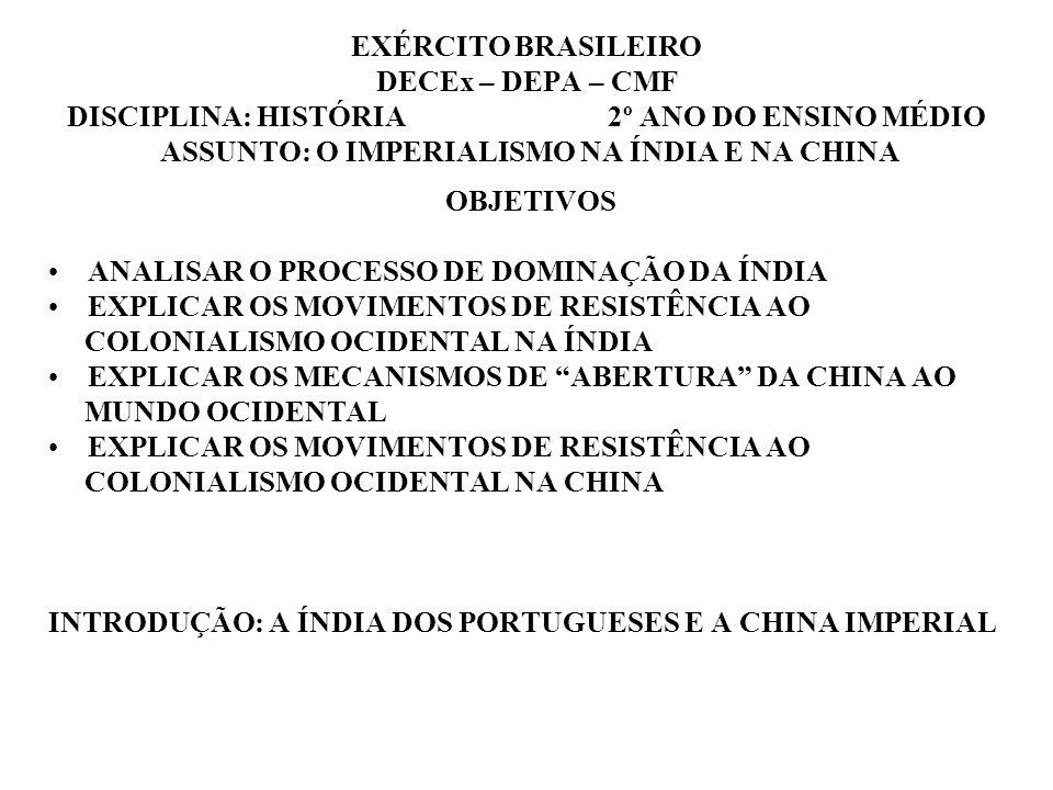 EXÉRCITO BRASILEIRO DECEx – DEPA – CMF DISCIPLINA: HISTÓRIA 2º ANO DO ENSINO MÉDIO ASSUNTO: O IMPERIALISMO NA ÍNDIA E NA CHINA OBJETIVOS ANALISAR O PR