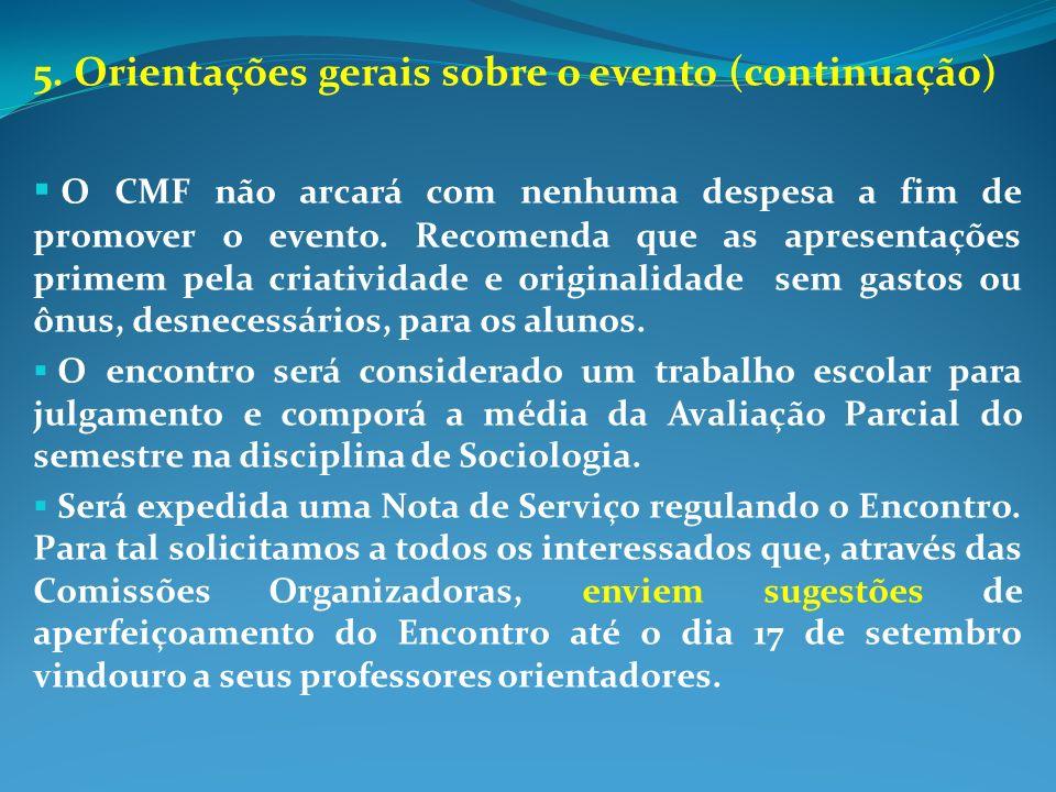 5. Orientações gerais sobre o evento (continuação) O CMF não arcará com nenhuma despesa a fim de promover o evento. Recomenda que as apresentações pri