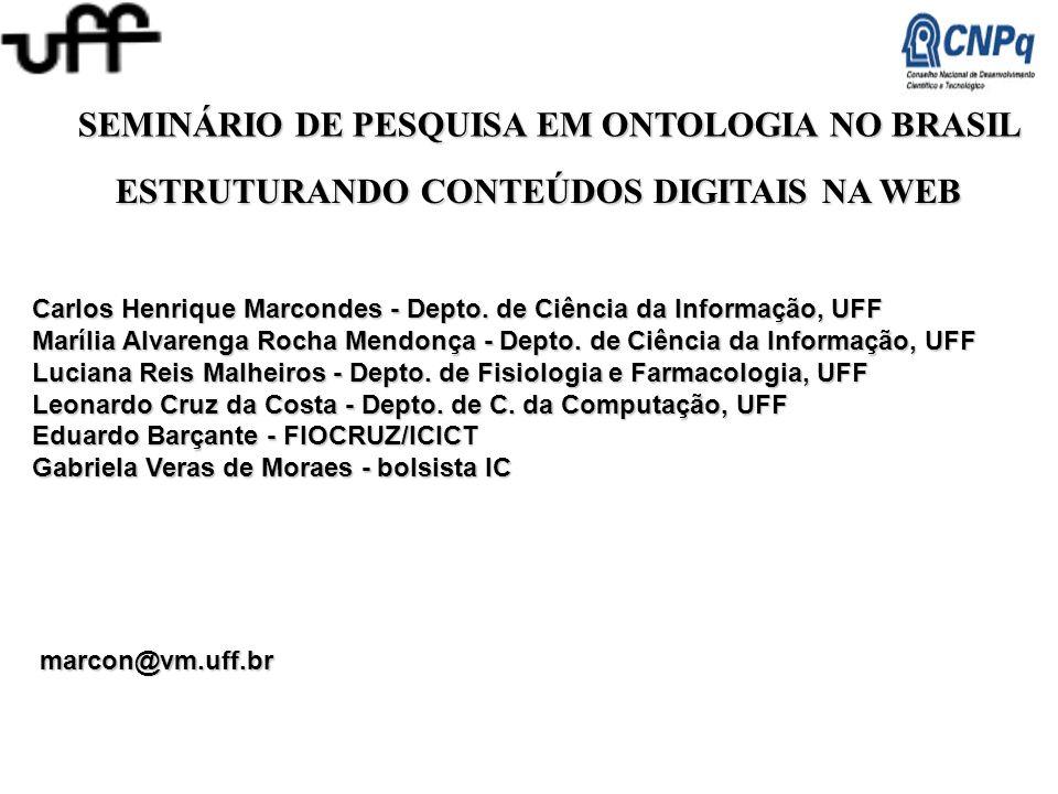 SEMINÁRIO DE PESQUISA EM ONTOLOGIA NO BRASIL Carlos Henrique Marcondes - Depto. de Ciência da Informação,UFF Carlos Henrique Marcondes - Depto. de Ciê