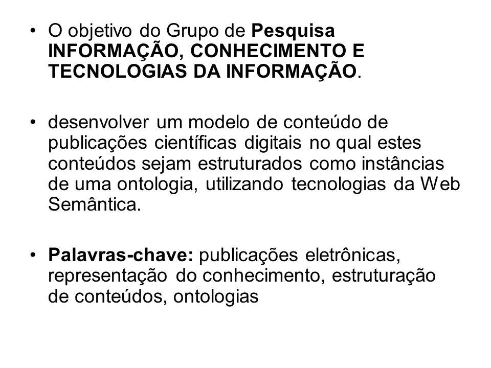 O objetivo do Grupo de Pesquisa INFORMAÇÃO, CONHECIMENTO E TECNOLOGIAS DA INFORMAÇÃO. desenvolver um modelo de conteúdo de publicações científicas dig