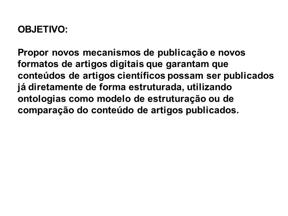 OBJETIVO: Propor novos mecanismos de publicação e novos formatos de artigos digitais que garantam que conteúdos de artigos científicos possam ser publ