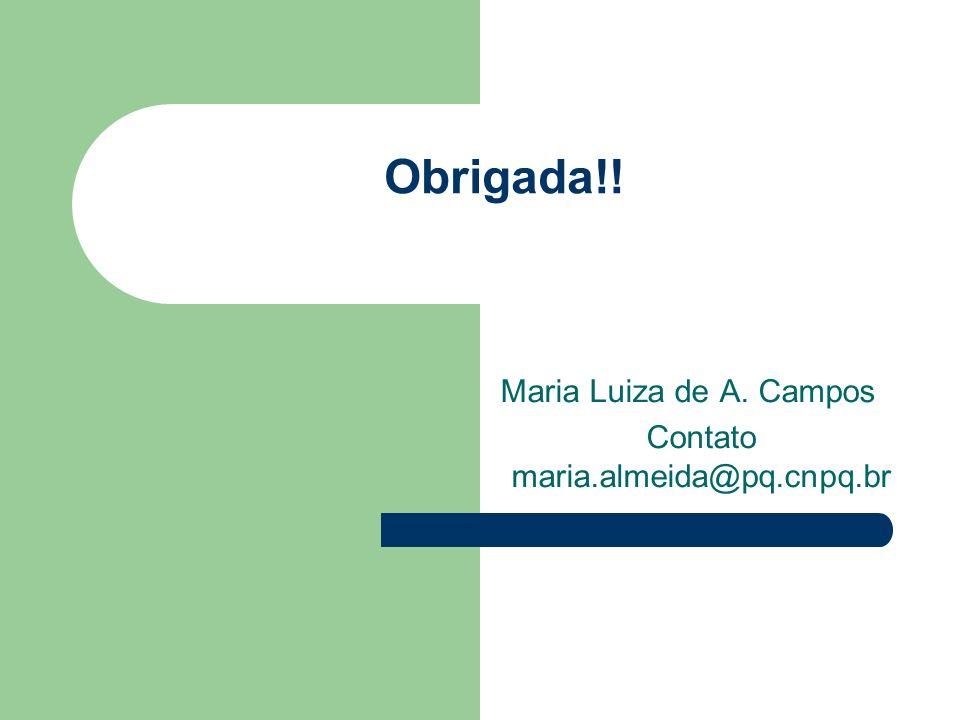 Obrigada!! Maria Luiza de A. Campos Contato maria.almeida@pq.cnpq.br