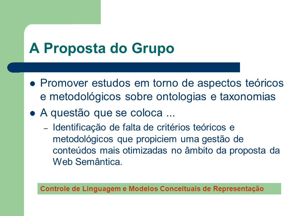 A Proposta do Grupo Promover estudos em torno de aspectos teóricos e metodológicos sobre ontologias e taxonomias A questão que se coloca... – Identifi