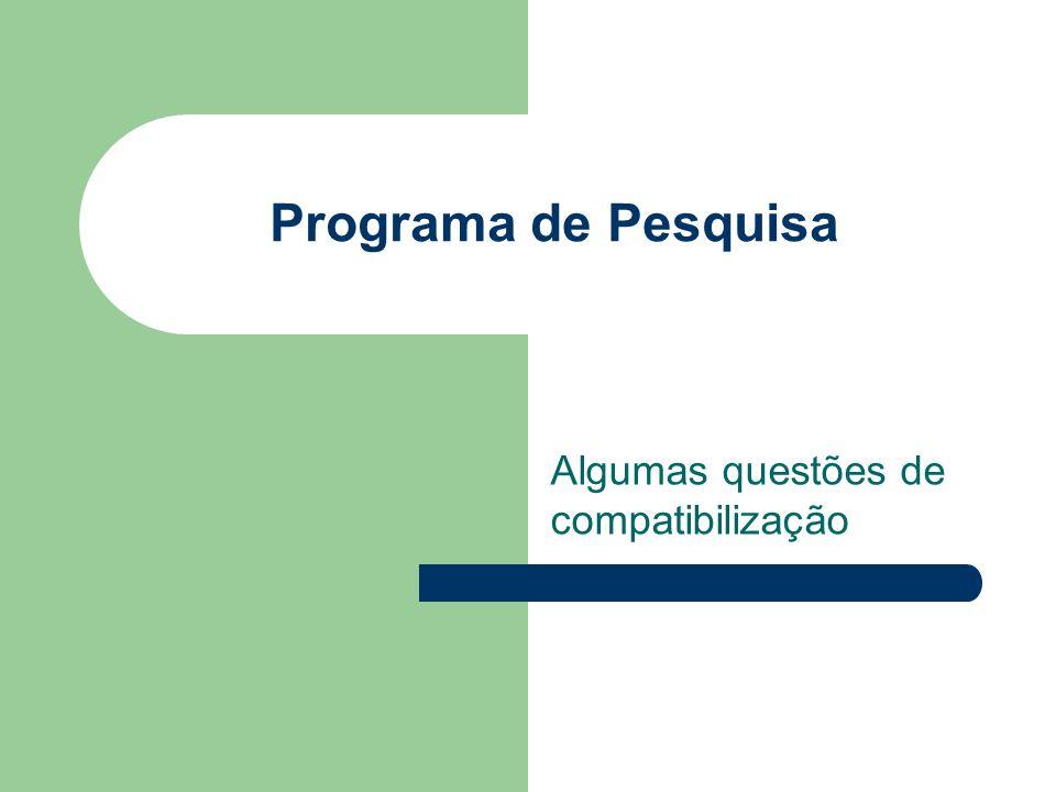 Programa de Pesquisa Algumas questões de compatibilização