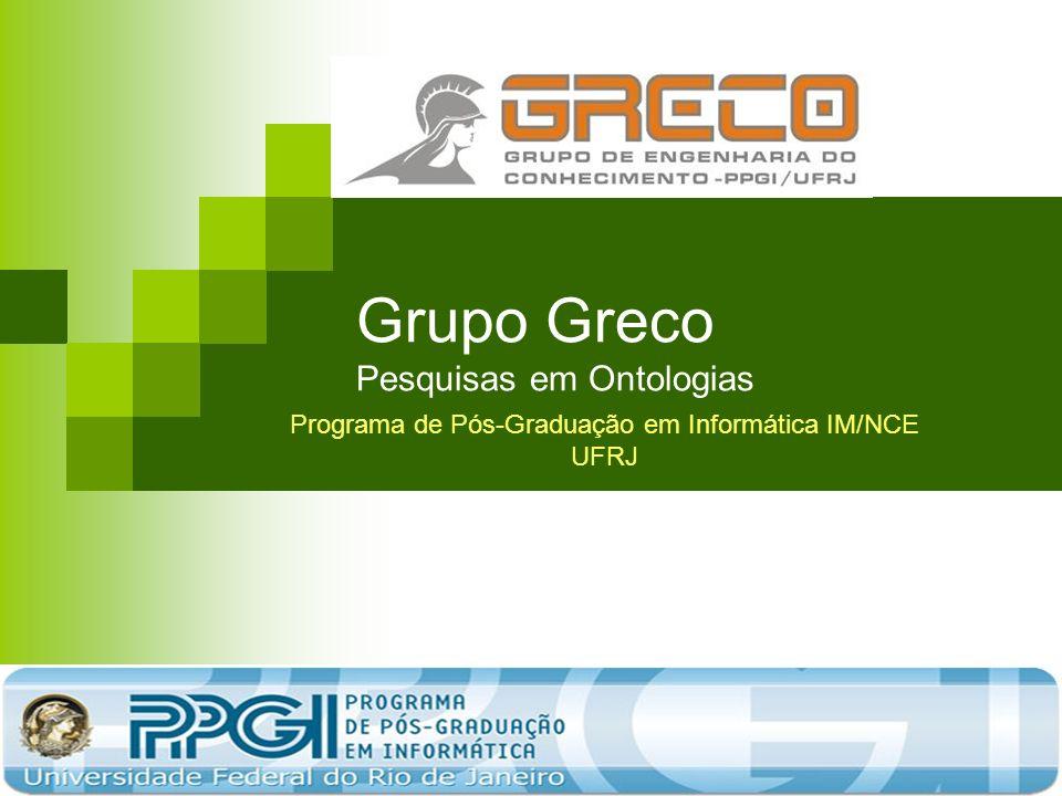 Grupo Greco Pesquisas em Ontologias Programa de Pós-Graduação em Informática IM/NCE UFRJ