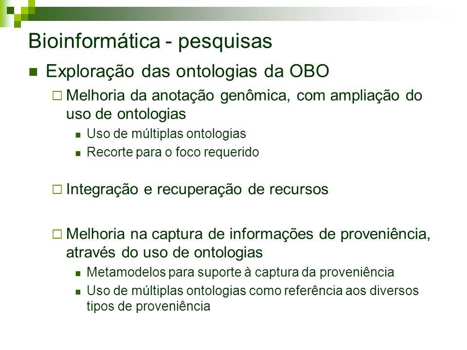 Bioinformática - pesquisas Exploração das ontologias da OBO Melhoria da anotação genômica, com ampliação do uso de ontologias Uso de múltiplas ontolog