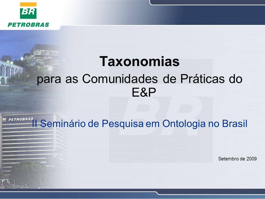 Taxonomias para as Comunidades de Práticas do E&P II Seminário de Pesquisa em Ontologia no Brasil Setembro de 2009