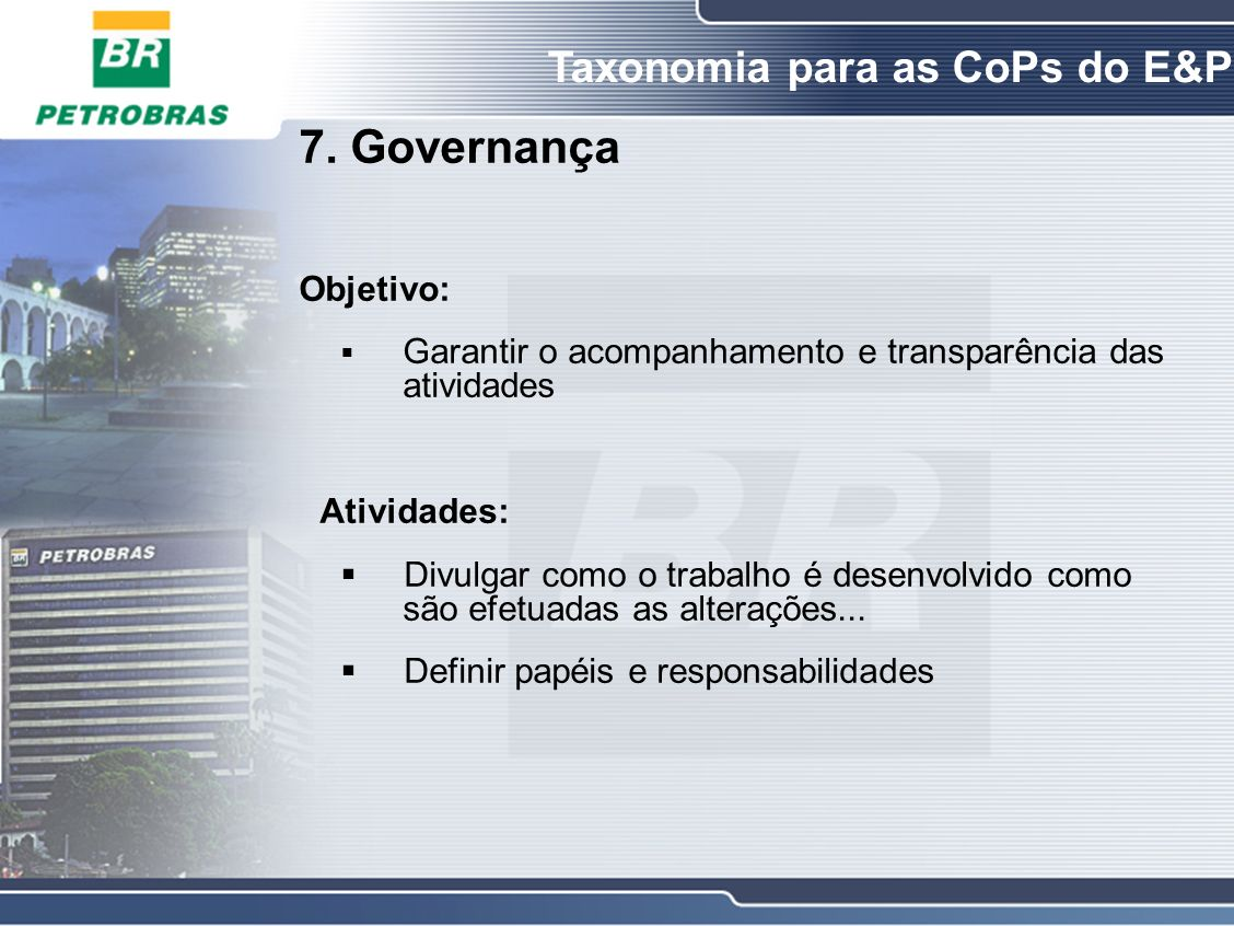 7. Governança Objetivo: Garantir o acompanhamento e transparência das atividades Atividades: Divulgar como o trabalho é desenvolvido como são efetuada