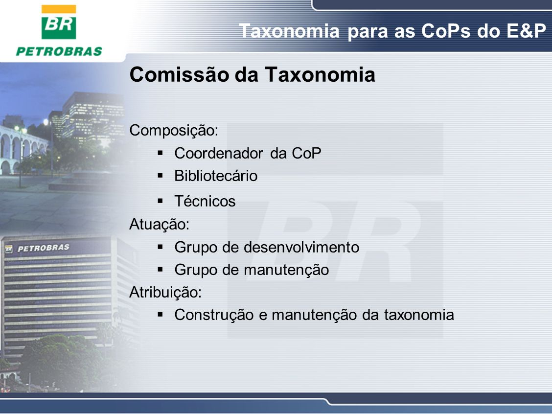 Comissão da Taxonomia Composição: Coordenador da CoP Bibliotecário Técnicos Atuação: Grupo de desenvolvimento Grupo de manutenção Atribuição: Construção e manutenção da taxonomia