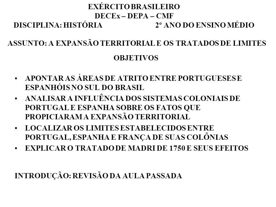 EXÉRCITO BRASILEIRO DECEx – DEPA – CMF DISCIPLINA: HISTÓRIA 2º ANO DO ENSINO MÉDIO ASSUNTO: A EXPANSÃO TERRITORIAL E OS TRATADOS DE LIMITES OBJETIVOS