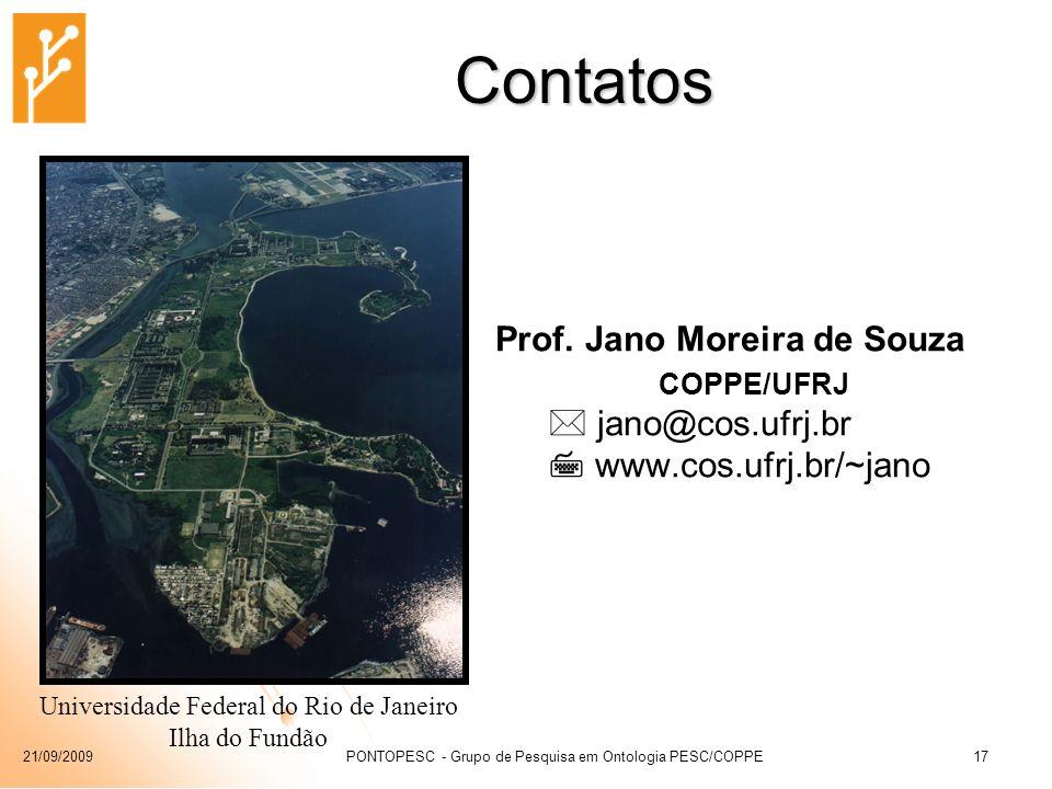 21/09/2009PONTOPESC - Grupo de Pesquisa em Ontologia PESC/COPPE17 Contatos Prof. Jano Moreira de Souza COPPE/UFRJ jano@cos.ufrj.br www.cos.ufrj.br/~ja