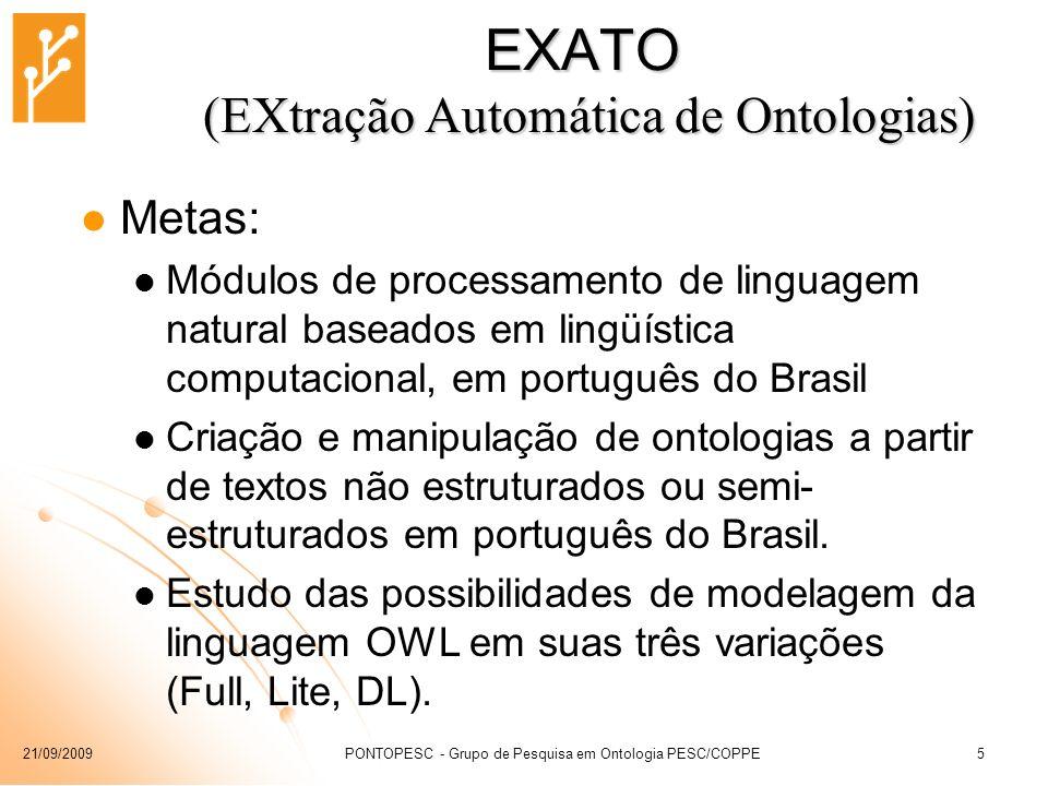 21/09/2009PONTOPESC - Grupo de Pesquisa em Ontologia PESC/COPPE5 EXATO (EXtração Automática de Ontologias) Metas: Módulos de processamento de linguage