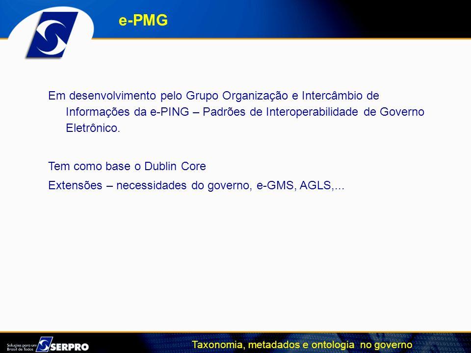Taxonomia, metadados e ontologia no governo e-PMG Em desenvolvimento pelo Grupo Organização e Intercâmbio de Informações da e-PING – Padrões de Intero
