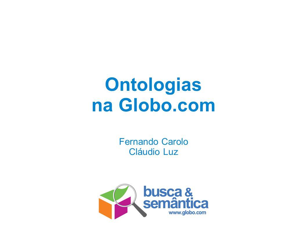Ontologias na Globo.com Fernando Carolo Cláudio Luz