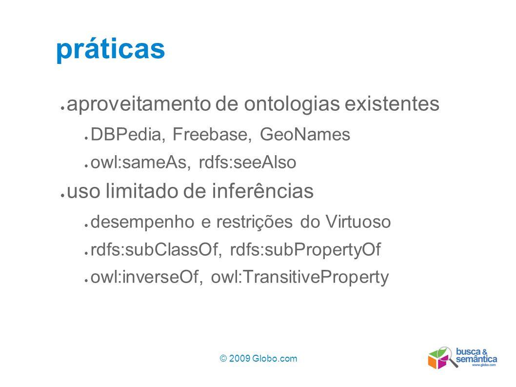 © 2009 Globo.com 10 práticas aproveitamento de ontologias existentes DBPedia, Freebase, GeoNames owl:sameAs, rdfs:seeAlso uso limitado de inferências