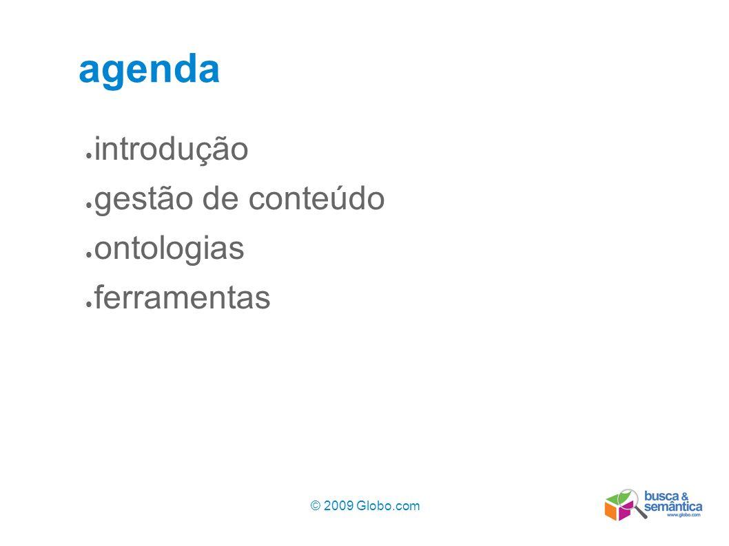 © 2009 Globo.com 2 introdução gestão de conteúdo ontologias ferramentas agenda