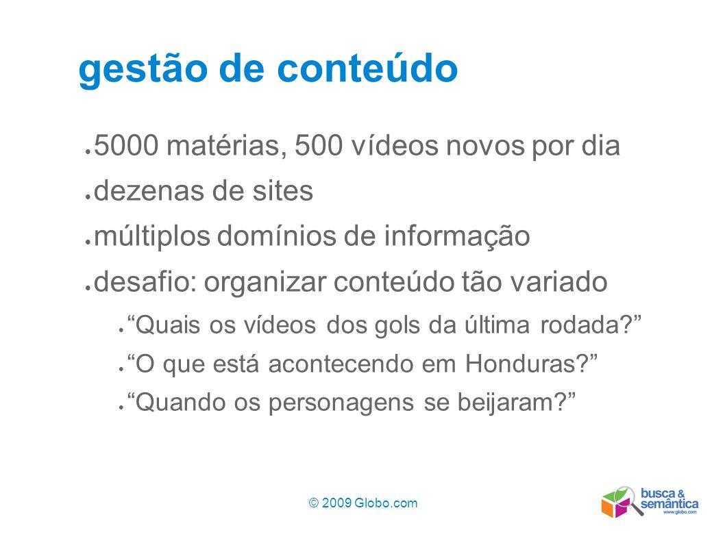 © 2009 Globo.com 4 gestão de conteúdo 5000 matérias, 500 vídeos novos por dia dezenas de sites múltiplos domínios de informação desafio: organizar con