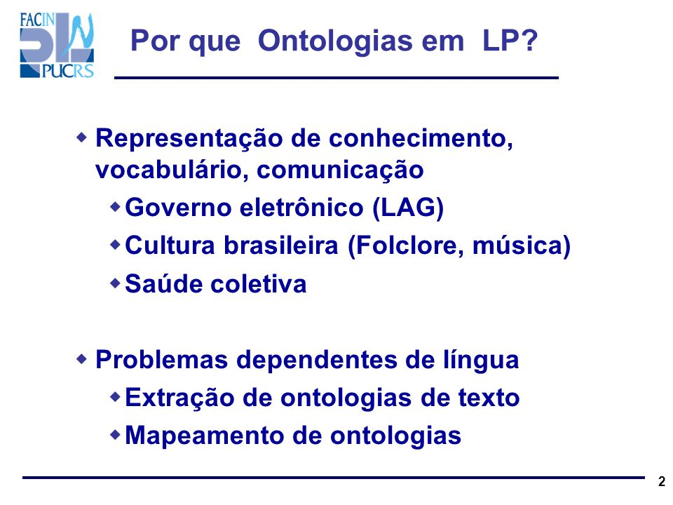 Grupo PUCRS http://www.pucrs.br/inf/ Grupo de Pesquisa em Ontologias da Faculdade de Informática PUCRS Professores: Dra.
