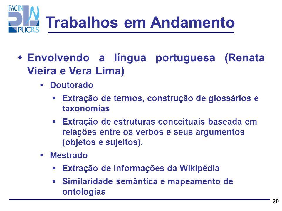 Trabalhos em Andamento Envolvendo a língua portuguesa (Renata Vieira e Vera Lima) Doutorado Extração de termos, construção de glossários e taxonomias