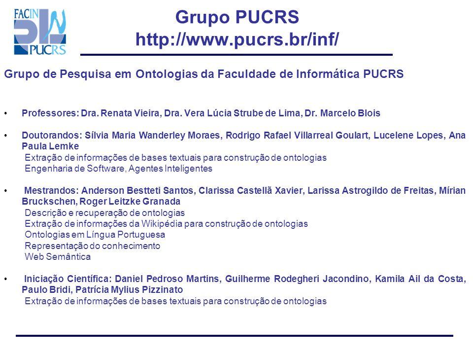 Grupo PUCRS http://www.pucrs.br/inf/ Grupo de Pesquisa em Ontologias da Faculdade de Informática PUCRS Professores: Dra. Renata Vieira, Dra. Vera Lúci