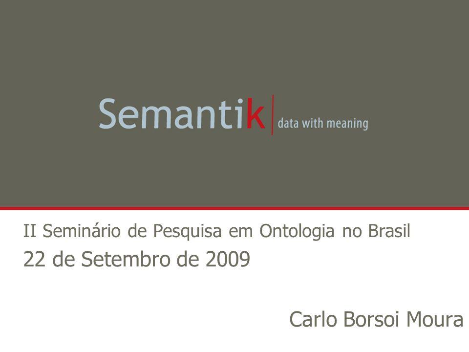 II Seminário de Pesquisa em Ontologia no Brasil 22 de Setembro de 2009 Carlo Borsoi Moura