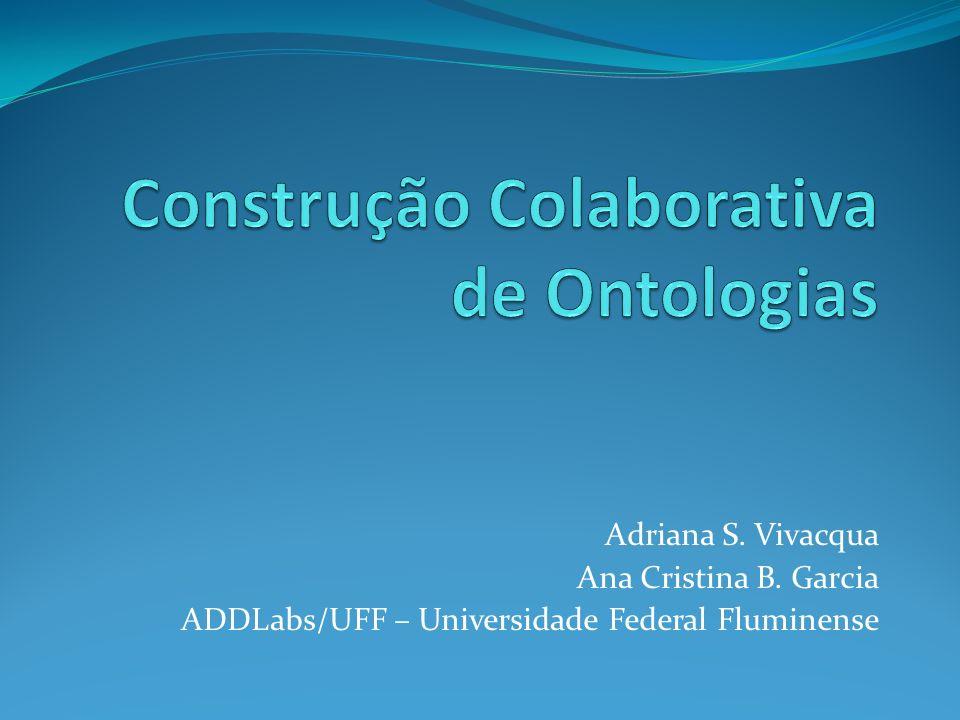 Adriana S. Vivacqua Ana Cristina B. Garcia ADDLabs/UFF – Universidade Federal Fluminense