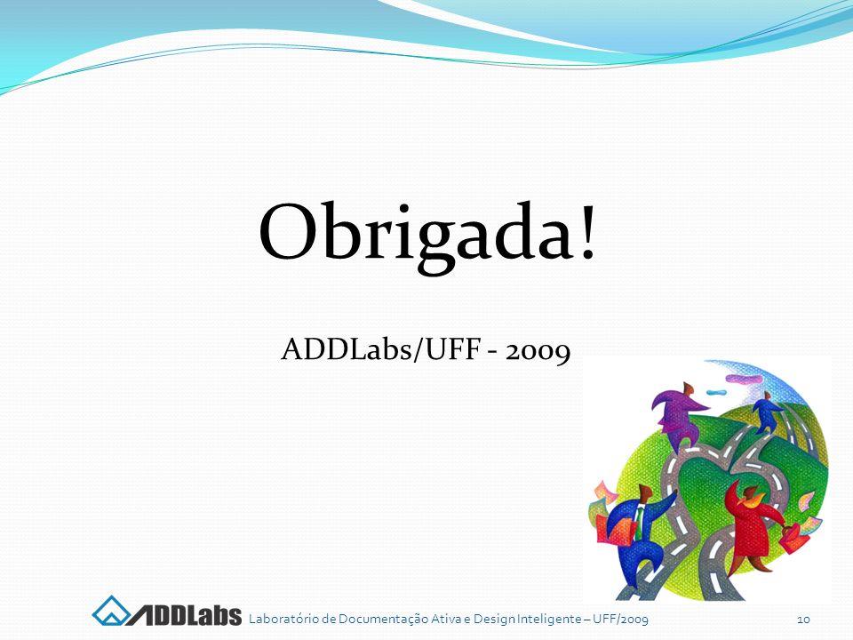 Obrigada! ADDLabs/UFF - 2009 Laboratório de Documentação Ativa e Design Inteligente – UFF/200910