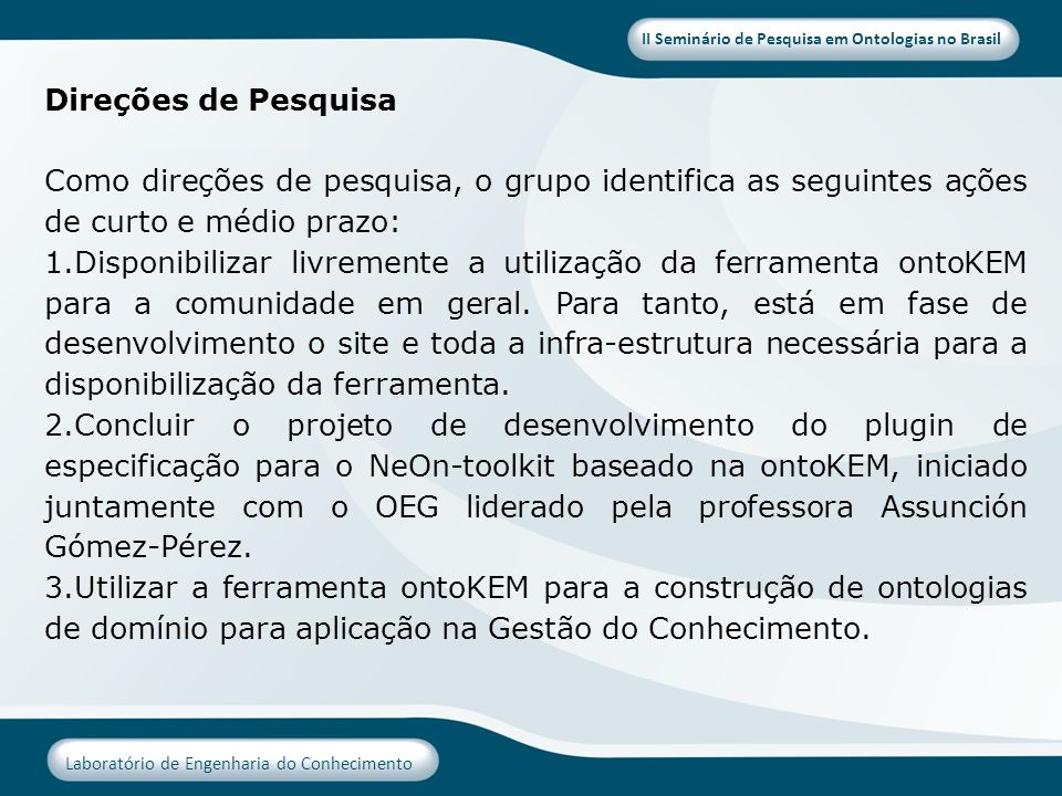 II Seminário de Pesquisa em Ontologias no Brasil Laboratório de Engenharia do Conhecimento Direções de Pesquisa Como direções de pesquisa, o grupo ide