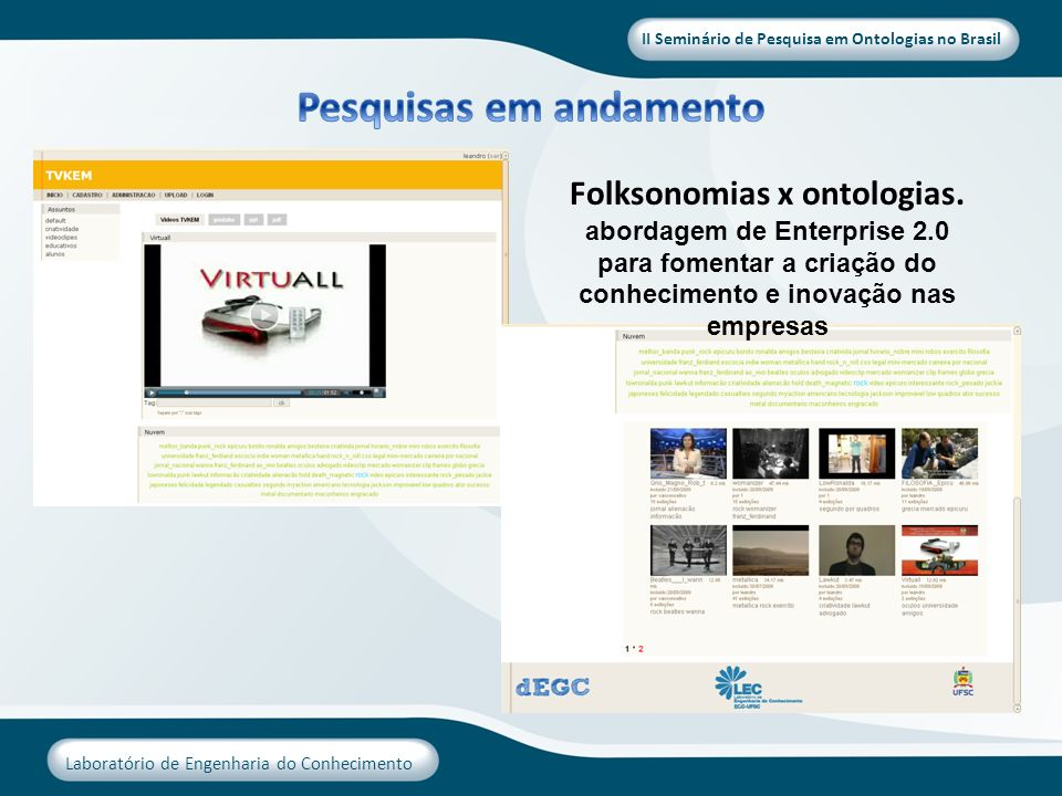 II Seminário de Pesquisa em Ontologias no Brasil Laboratório de Engenharia do Conhecimento Folksonomias x ontologias. abordagem de Enterprise 2.0 para