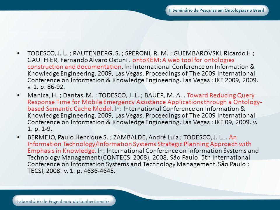 II Seminário de Pesquisa em Ontologias no Brasil Laboratório de Engenharia do Conhecimento TODESCO, J. L. ; RAUTENBERG, S. ; SPERONI, R. M. ; GUEMBARO