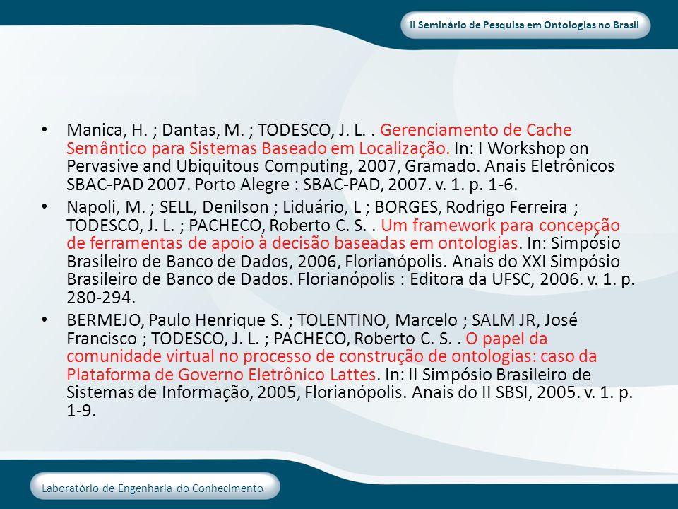II Seminário de Pesquisa em Ontologias no Brasil Laboratório de Engenharia do Conhecimento Manica, H. ; Dantas, M. ; TODESCO, J. L.. Gerenciamento de