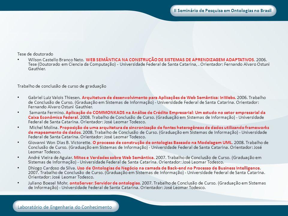 II Seminário de Pesquisa em Ontologias no Brasil Laboratório de Engenharia do Conhecimento Tese de doutorado Wilson Castello Branco Neto. WEB SEMÂNTIC