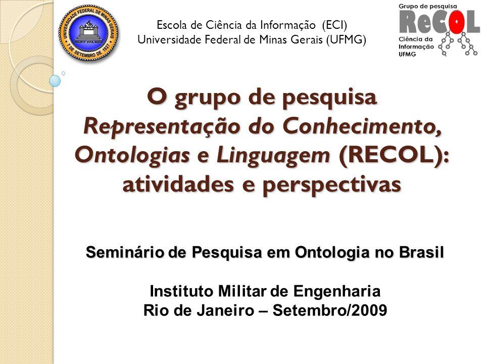 O grupo de pesquisa Representação do Conhecimento, Ontologias e Linguagem (RECOL): atividades e perspectivas Seminário de Pesquisa em Ontologia no Bra
